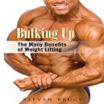 Bulking Up: The Many Benefits of Weight Lifting | Steven Bruce