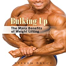 Bulking Up: The Many Benefits of Weight Lifting (       UNABRIDGED) by Steven Bruce Narrated by Ted R Brown