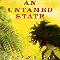 An Untamed State (       UNABRIDGED) by Roxane Gay Narrated by Robin Miles