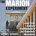 The Marion Experiment: Long-Term Solitary Confinement and the Supermax Movement: Elmer H. Johnson & Carol H. Johnson Series in Criminology Audiobook by Stephen C. Richards, Greg Newbold Narrated by Gregg Rizzo