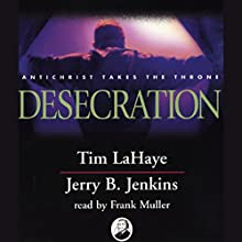 Desecration: Left Behind, Volume 9 Audiobook by Tim LaHaye, Jerry B. Jenkins Narrated by Frank Muller
