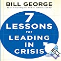 Seven Lessons for Leading in Crisis: J-B Warren Bennis Series Audiobook by Bill George Narrated by Bill George