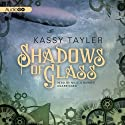 Shadows of Glass: The Ashes Trilogy, Book 2 Audiobook by Kassy Tayler Narrated by Nicola Barber