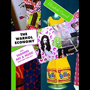 The Warhol Economy: How Fashion, Art, and Music Drive New York City | [Elizabeth Currid]