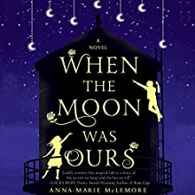 When the Moon Was Ours | Livre audio Auteur(s) : Anna-Marie McLemore Narrateur(s) : Raviv Ullman, Bailey Carr