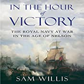 In the Hour of Victory: The Royal Navy at War in the Age of Nelson | [Sam Willis]