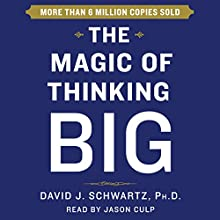 The Magic of Thinking Big (       UNABRIDGED) by David Schwartz Narrated by Jason Culp