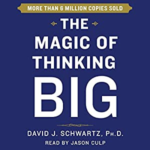 The Magic of Thinking Big Hörbuch von David Schwartz Gesprochen von: Jason Culp