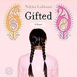 Gifted: A Novel | Nikita Lalwani