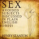 Sex: Avoided Subjects Discussed in Plain English (1922) | Henry Stanton