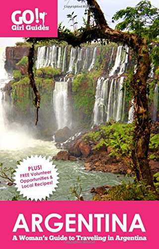 Go! Girl Guides: Argentina: A Woman's Guide to Traveling in Argentina