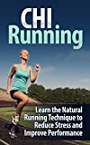 CHI Running: Learn the Natural Running Technique to Reduce Stress and Improve Performance - Chi Running (Chi Running, Running, Chi Walking)
