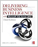 Brian Larson Delivering Business Intelligence with Microsoft SQL Server 2012 3/E 3rd (third) Edition by Larson, Brian published by McGraw-Hill Osborne Media (2012)