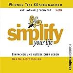 Simplify Your Life: Einfacher und glücklicher leben | Werner Tiki Küstenmacher,Lothar J. Seiwert