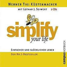 Simplify Your Life: Einfacher und glücklicher leben Hörbuch von Werner Tiki Küstenmacher, Lothar J. Seiwert Gesprochen von: Nick Benjamin