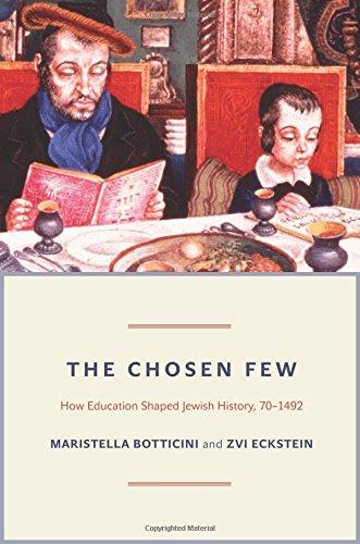 The Chosen Few: How Education Shaped Jewish History, 70-1492 (The Princeton Economic History of the Western World)