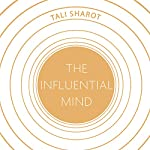 The Influential Mind: What the Brain Reveals About Our Power to Change Others | Tali Sharot
