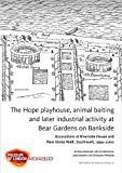 img - for The Hope playhouse, animal baiting and later industrial activity at Bear Gardens on Bankside: Excavations at Riverside House and New Globe Walk, Southwark, 1999-2000 (Mola Archaeology Studies) book / textbook / text book