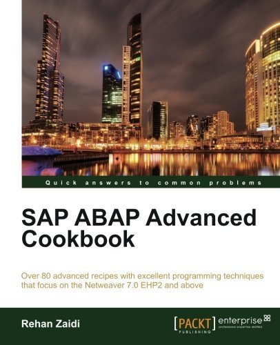 SAP ABAP Advanced cookbook (Quick Answers to Common Problems)