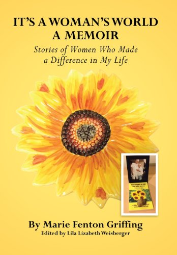 It's a Woman's World, a Memoir: Stories of Women Who Made a Difference in My Life