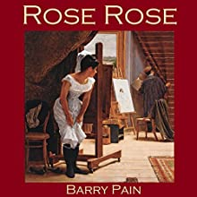 Rose Rose (       UNABRIDGED) by Barry Pain Narrated by Cathy Dobson