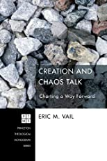 Creation and Chaos Talk: Charting a Way Forward (Princeton Theological Monograph)