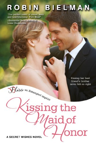 Kissing the Maid of Honor: A Secret Wishes Novel (Entangled Bliss) by Robin Bielman