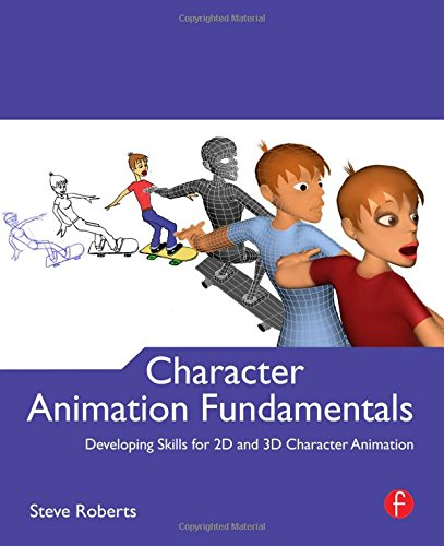 Character Animation Fundamentals: Developing Skills for...