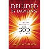 Deluded by Dawkins? A Christian Response to the God Delusionby Andrew Wilson