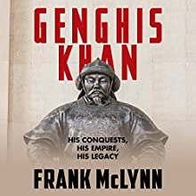 Genghis Khan: His Conquests, His Empire, His Legacy (       UNABRIDGED) by Frank McLynn Narrated by Tim Andres Pabon