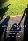 img - for Family Trouble: Middle-Class Parents, Children's Problems, and the Disruption of Everyday Life book / textbook / text book