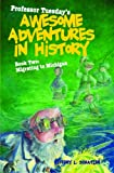 Professor Tuesday's Awesome Adventures in History: Book Two: Migrating to Michigan (Professor Tuesday's Amazing Adventures in History)