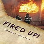 Fired Up!: Memoir of a Deranged Arsonist   Thomas Weston