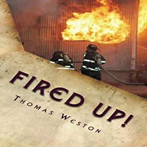 Fired Up!: Memoir of a Deranged Arsonist | [Thomas Weston]