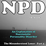 NPD: An Explanation of Narcissistic Personality Disorder and The Narcissistic Personality Disorder Epidemic: The Misunderstood Loner, Part 4 | J.B. Snow