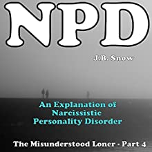 NPD: An Explanation of Narcissistic Personality Disorder and The Narcissistic Personality Disorder Epidemic: The Misunderstood Loner, Part 4 (       UNABRIDGED) by J.B. Snow Narrated by Sorrel Brigman
