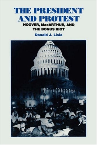 The President and Protest: Hoover, MacArthur, and the Bonus March
