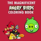 The Magnificent Angry Birds Coloring Book: Coloring, Colouring, Roxio, Bird, Birds, Angry, Birthday, Book, Gift, Present, Pig, Game, Video-game, ... Child, Fun, Children, Draw, young, party