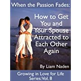51k KpU2d9L. SL160 OU01 SS160  When the Passion Fades: How to Get You and Your Spouse Attracted to Each Other Again (Growing in Love for Life Series, Vol. 8) (Kindle Edition)