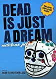 Dead Is Just a Dream (Turtleback School & Library Binding Edition) (Dead Is (Pb))