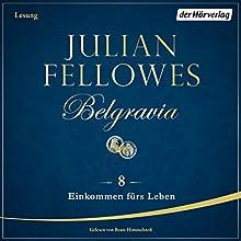 Einkommen fürs Leben (Belgravia 8) Hörbuch von Julian Fellowes Gesprochen von: Beate Himmelstoß