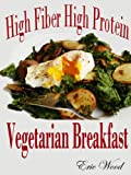 High Fiber High Protein Vegetarian Breakfast