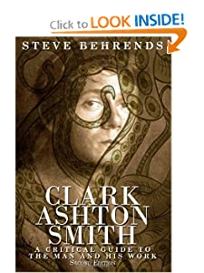 Clark Ashton Smith: A Critical Guide to the Man and His Work, Second Edition by Steve Behrends