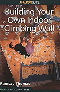 How to Climb(TM): Building Your Own Indoor Climbing Wall (How To Climb Series)
