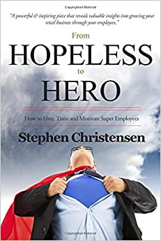 From Hopeless To Hero: How To Find, Train And Motivate Super Employees