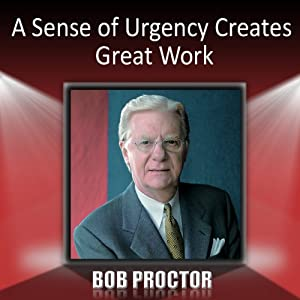 A Sense of Urgency Creates Great Work | [Bob Proctor]