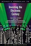 img - for Inventing the Electronic Century: The Epic Story of the Consumer Electronics and Computer Industries, with a new preface (Harvard Studies in Business History) [Paperback] [2005] (Author) Alfred D. Chandler Jr. book / textbook / text book
