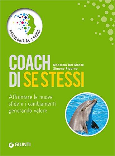 Coach di se stessi. Affrontare le nuove sfide e i cambiamenti generando valore