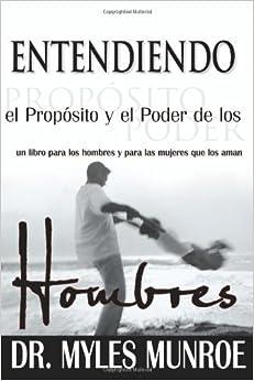 Entendiendo el proposito y el poder de los Hombres (Spanish Edition