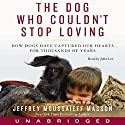 Dog Who Couldn't Stop Loving: How Dogs Have Captured Our Hearts for Thousands of Years (       UNABRIDGED) by Jeffrey Moussaieff Masson Narrated by John Lee